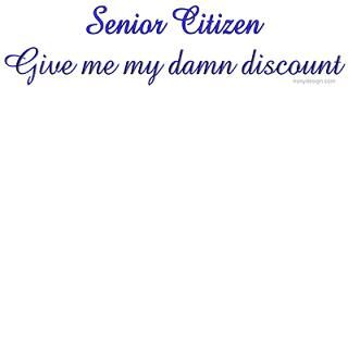 Senior Citizen Irony Design Fun Shop   Humorous & Funny T Shirts,