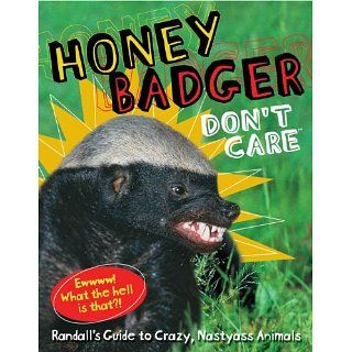 Honey Badger Dont Care™ Randalls Guide to Crazy, Nastyass Animals